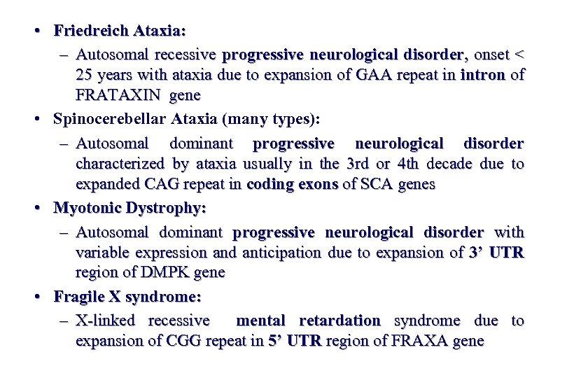 • Friedreich Ataxia: – Autosomal recessive progressive neurological disorder, onset < 25 years