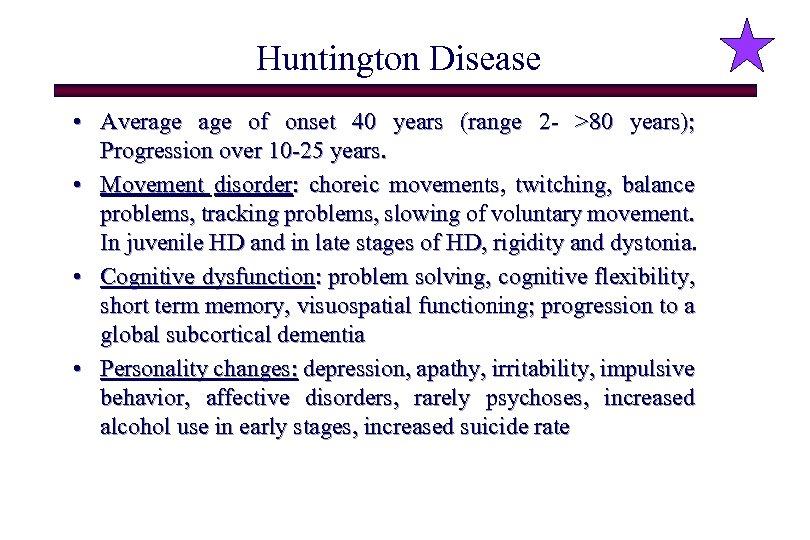 Huntington Disease • Average of onset 40 years (range 2 - >80 years); Progression
