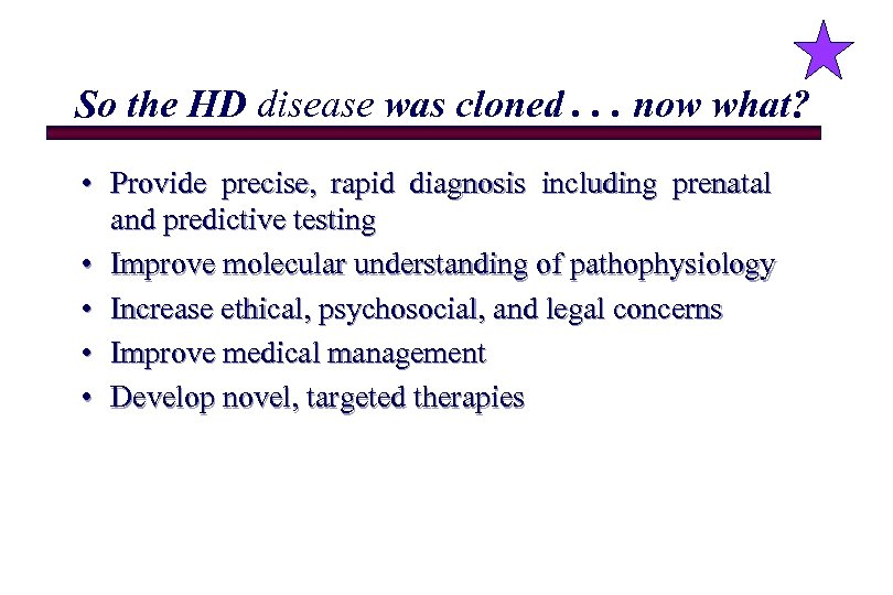 So the HD disease was cloned. . . now what? • Provide precise, rapid
