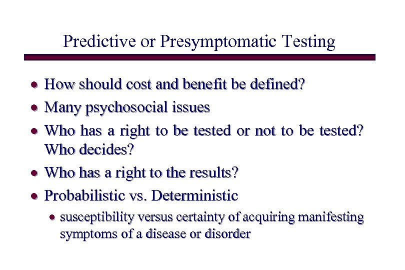 Predictive or Presymptomatic Testing · How should cost and benefit be defined? · Many