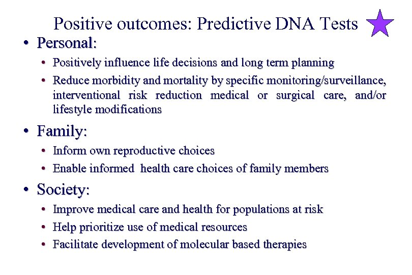 Positive outcomes: Predictive DNA Tests • Personal: • Positively influence life decisions and long
