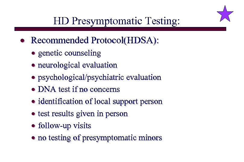 HD Presymptomatic Testing: · Recommended Protocol(HDSA): · genetic counseling · neurological evaluation · psychological/psychiatric