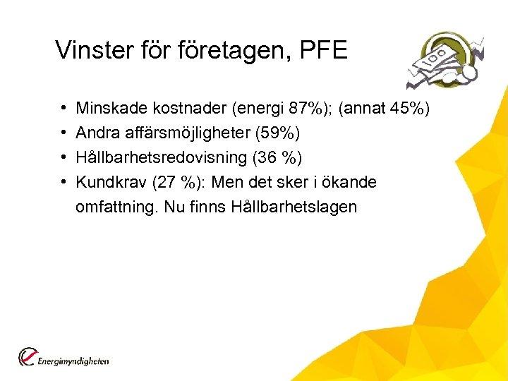 Vinster företagen, PFE • • Minskade kostnader (energi 87%); (annat 45%) Andra affärsmöjligheter (59%)