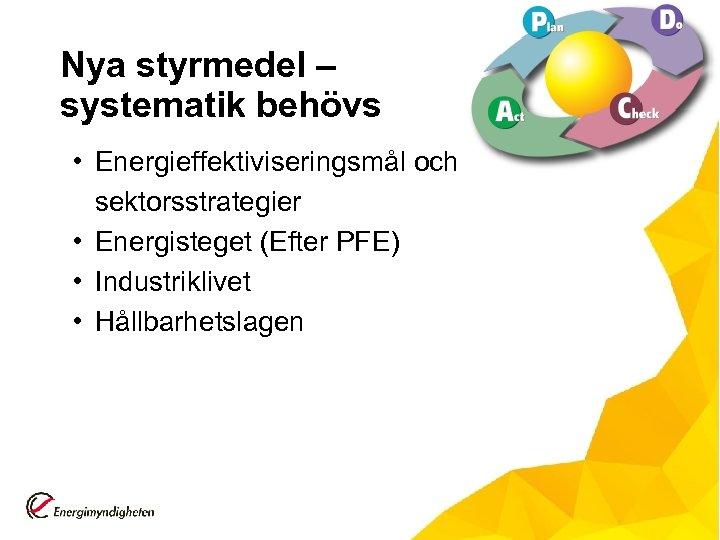 Nya styrmedel – systematik behövs • Energieffektiviseringsmål och sektorsstrategier • Energisteget (Efter PFE) •