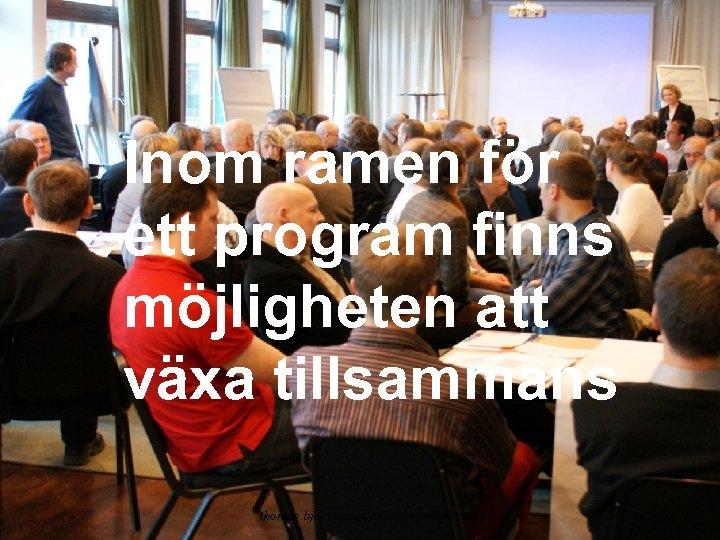Inom ramen för ett program finns möjligheten att växa tillsammans thomas. bjorkman@energimyndigheten. se