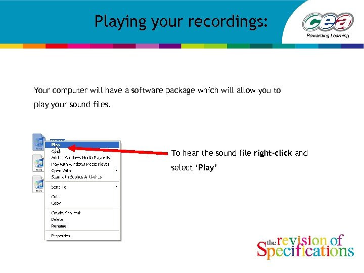 Playing your recordings: Your computer will have a software package which will allow you