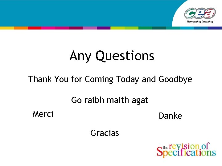 Any Questions Thank You for Coming Today and Goodbye Go raibh maith agat Merci