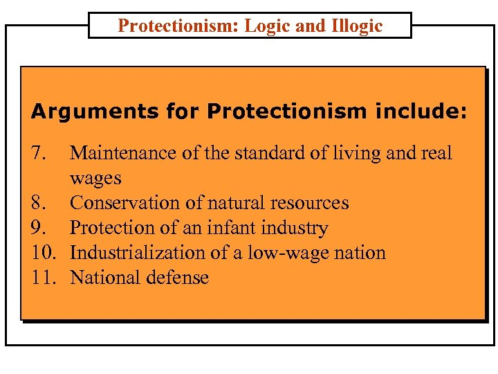 Protectionism: Logic and Illogic Arguments for Protectionism include: 7. Maintenance of the standard of
