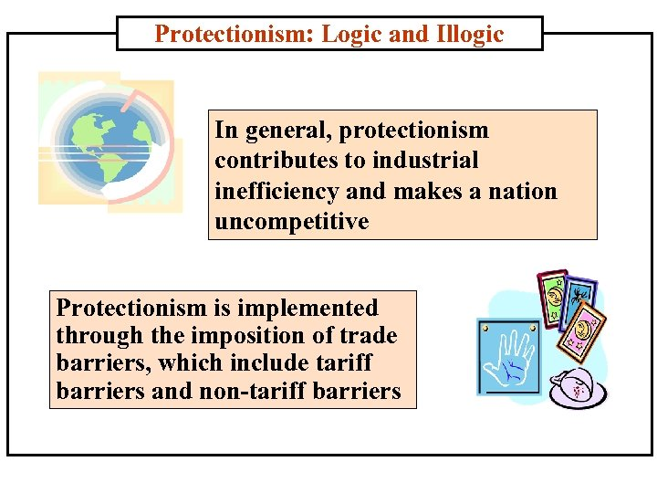 Protectionism: Logic and Illogic In general, protectionism contributes to industrial inefficiency and makes a