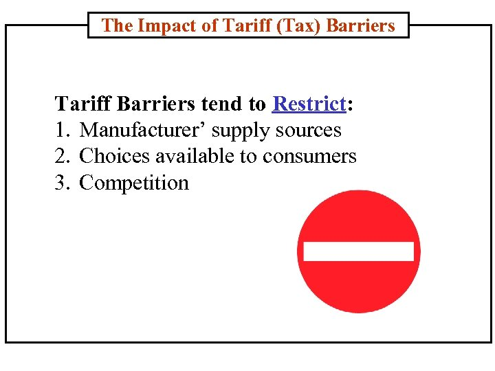 The Impact of Tariff (Tax) Barriers Tariff Barriers tend to Restrict: 1. Manufacturer' supply
