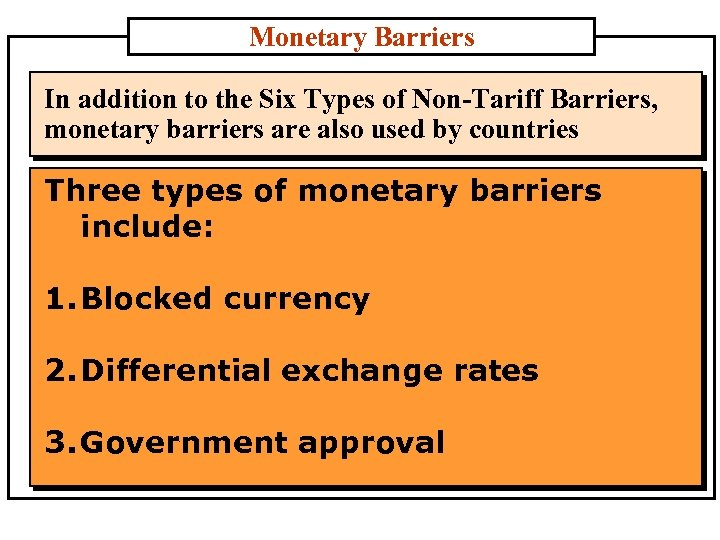 Monetary Barriers In addition to the Six Types of Non-Tariff Barriers, monetary barriers are