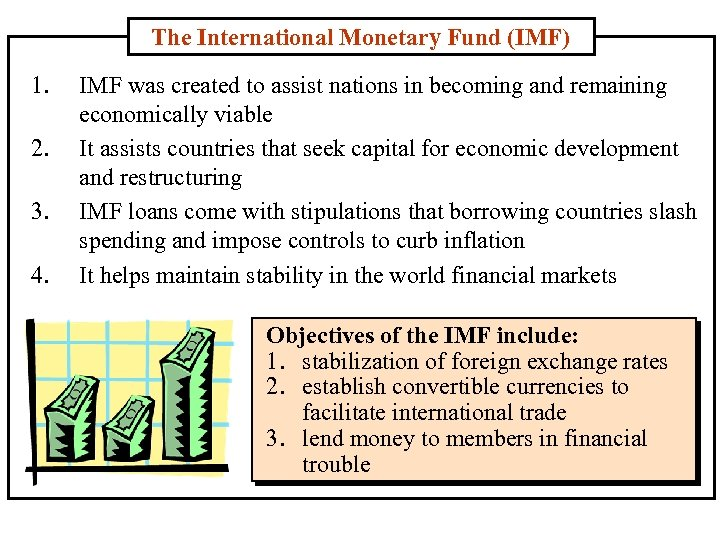 The International Monetary Fund (IMF) 1. 2. 3. 4. IMF was created to assist