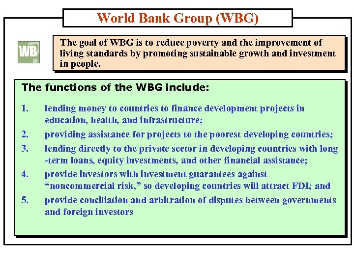 World Bank Group (WBG) The goal of WBG is to reduce poverty and the