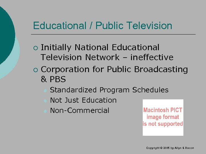 Educational / Public Television Initially National Educational Television Network – ineffective ¡ Corporation for