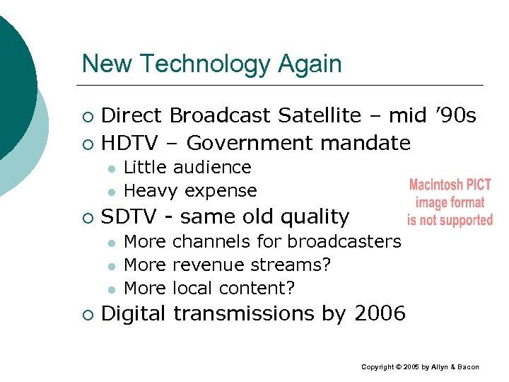 New Technology Again Direct Broadcast Satellite – mid ' 90 s ¡ HDTV –