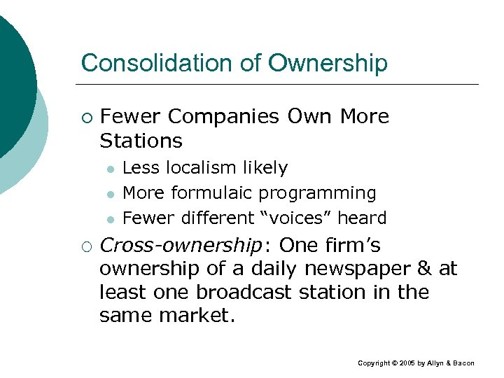 Consolidation of Ownership ¡ Fewer Companies Own More Stations l l l ¡ Less