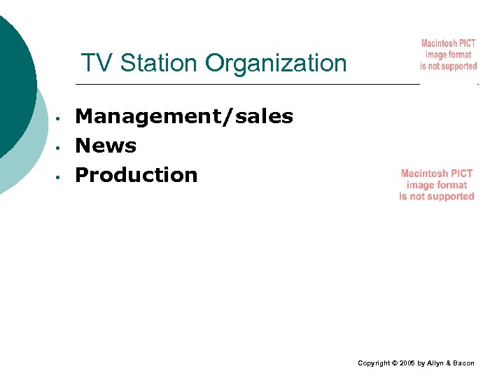 TV Station Organization • • • Management/sales News Production Copyright © 2005 by Allyn
