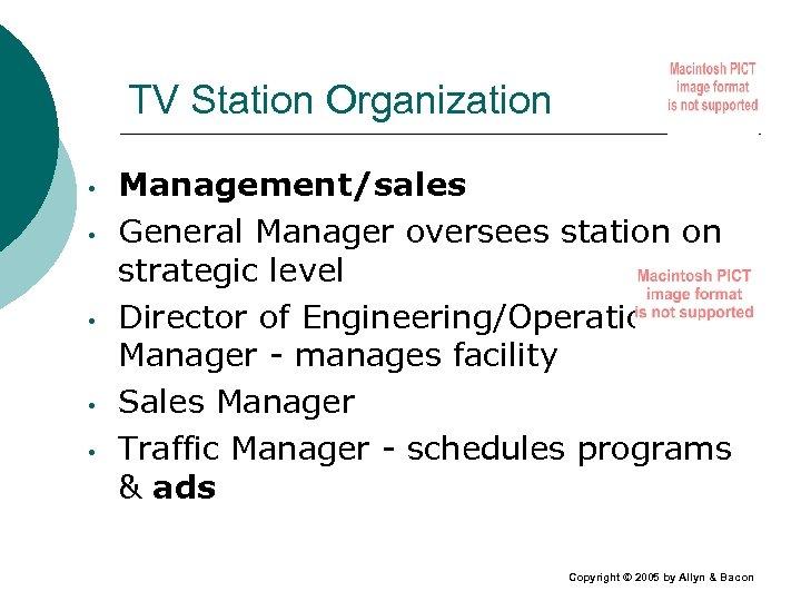 TV Station Organization • • • Management/sales General Manager oversees station on strategic level