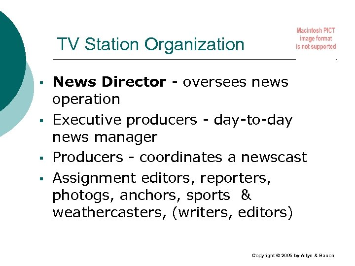 TV Station Organization § § News Director - oversees news operation Executive producers -