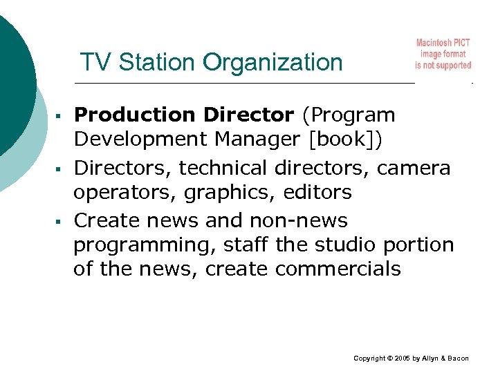 TV Station Organization § § § Production Director (Program Development Manager [book]) Directors, technical