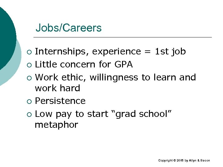 Jobs/Careers Internships, experience = 1 st job ¡ Little concern for GPA ¡ Work