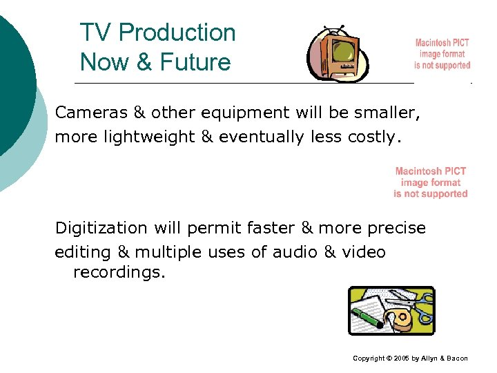 TV Production Now & Future Cameras & other equipment will be smaller, more lightweight