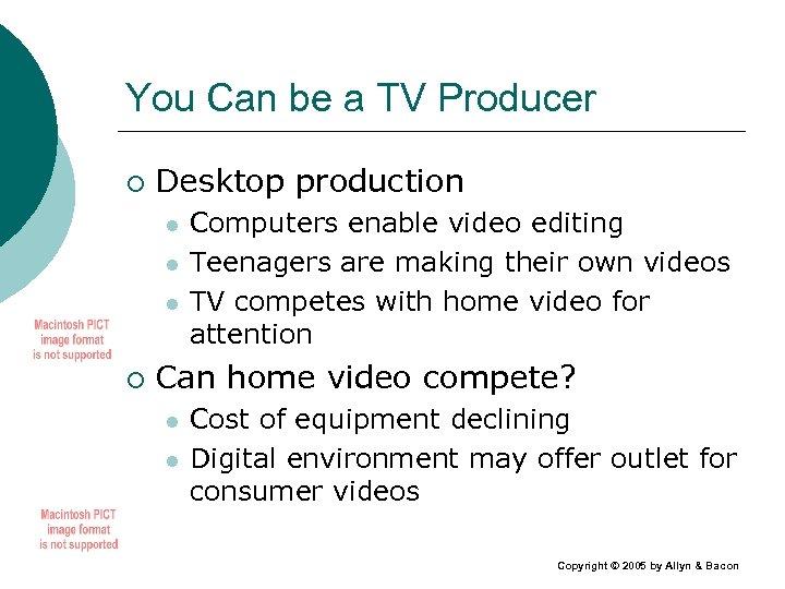 You Can be a TV Producer ¡ Desktop production l l l ¡ Computers