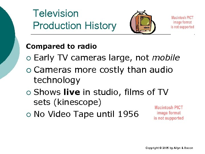 Television Production History Compared to radio Early TV cameras large, not mobile ¡ Cameras