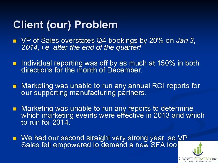 Client (our) Problem n VP of Sales overstates Q 4 bookings by 20% on