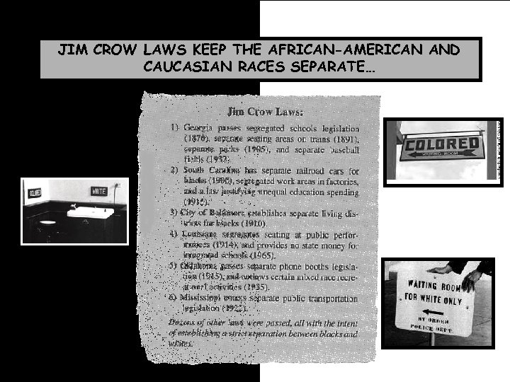 JIM CROW LAWS KEEP THE AFRICAN-AMERICAN AND CAUCASIAN RACES SEPARATE…
