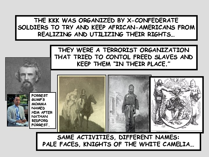 THE KKK WAS ORGANIZED BY X-CONFEDERATE SOLDIERS TO TRY AND KEEP AFRICAN-AMERICANS FROM REALIZING