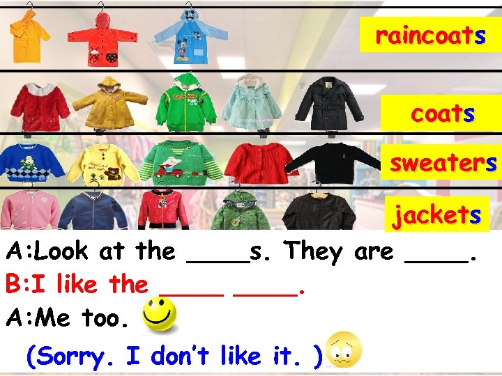 raincoats sweaters jackets A: Look at the ____s. They are ____. B: I like