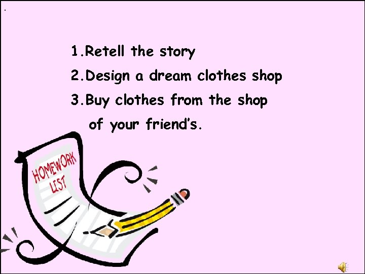 . 1. Retell the story 2. Design a dream clothes shop 3. Buy clothes