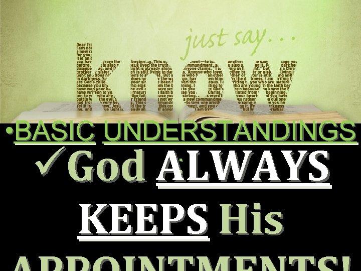 • BASIC UNDERSTANDINGS : üGod ALWAYS KEEPS His
