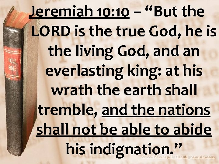 """Jeremiah 10: 10 – """"But the LORD is the true God, he is the"""