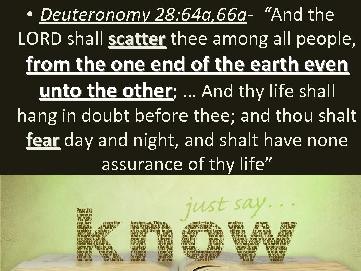 """• Deuteronomy 28: 64 a, 66 a- """"And the LORD shall scatter thee"""