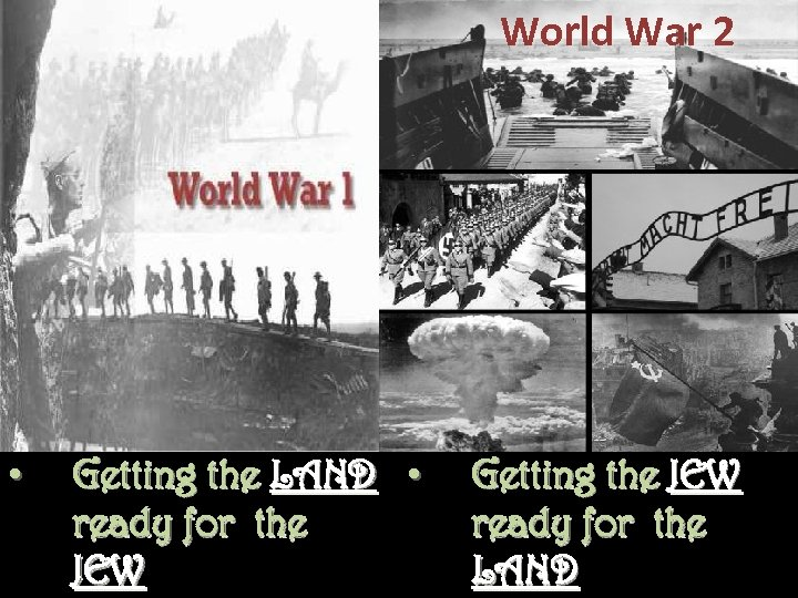 World War 2 • Getting the LAND • ready for the JEW Getting the