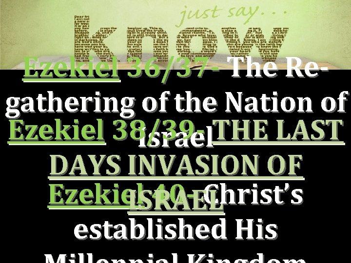 Ezekiel 36/37 - The Regathering of the Nation of Ezekiel 38/39 - THE LAST