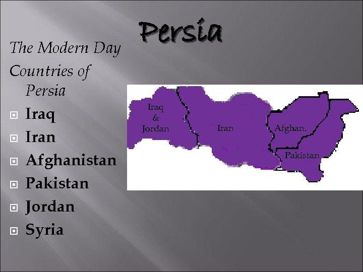 The Modern Day Countries of Persia Iraq Iran Afghanistan Pakistan Jordan Syria Persia Iraq