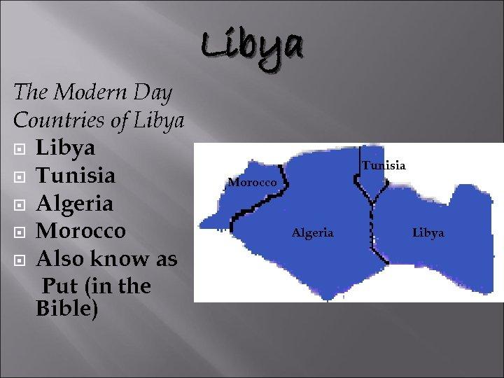 Libya The Modern Day Countries of Libya Tunisia Algeria Morocco Also know as Put