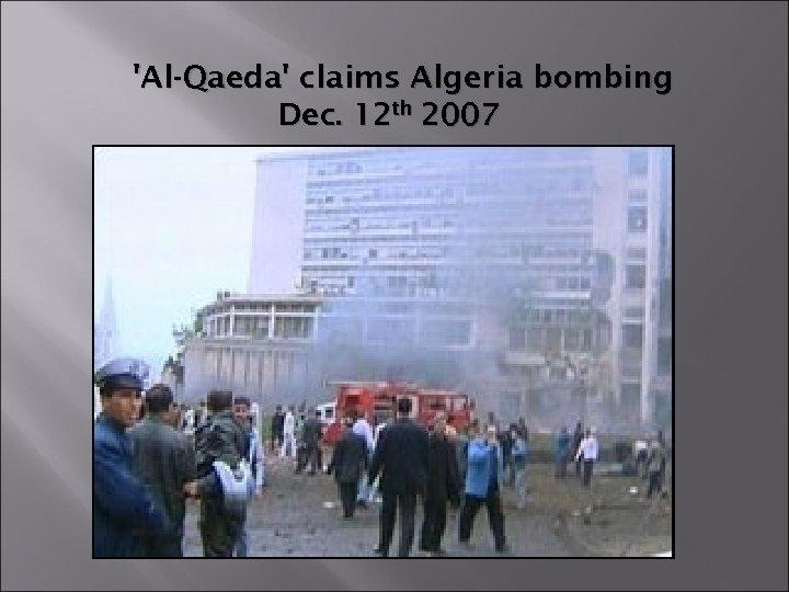'Al-Qaeda' claims Algeria bombing Dec. 12 th 2007