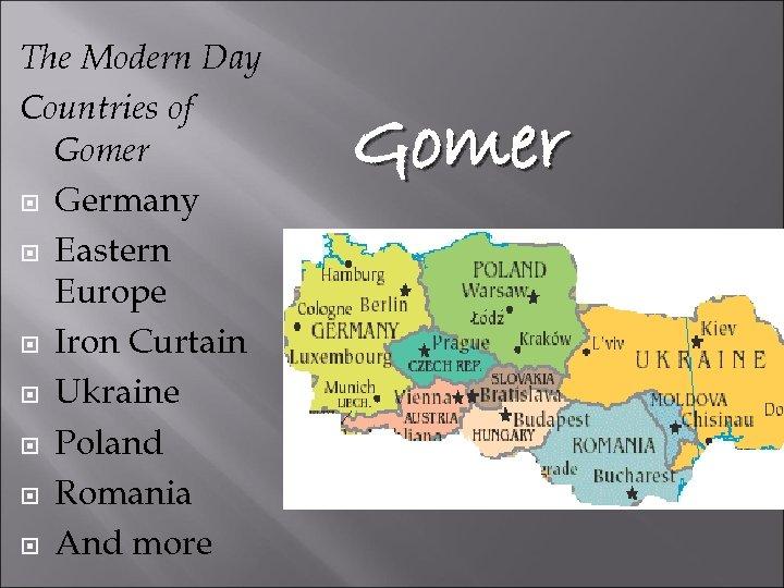 The Modern Day Countries of Gomer Germany Eastern Europe Iron Curtain Ukraine Poland Romania