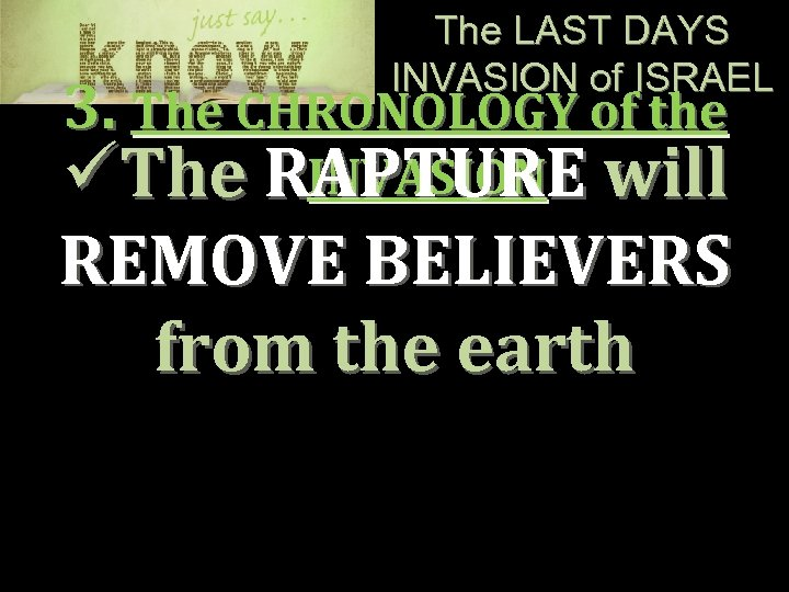 The LAST DAYS INVASION of ISRAEL 3. The CHRONOLOGY of the INVASION üThe RAPTURE