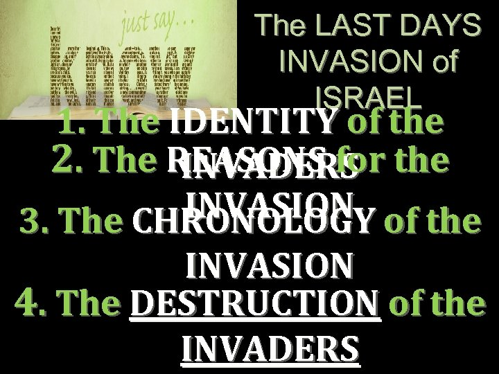 The LAST DAYS INVASION of ISRAEL 1. The IDENTITY of the 2. The REASONS
