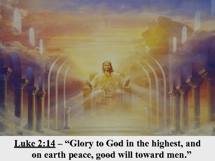 """Luke 2: 14 – """"Glory to God in the highest, and on earth peace,"""