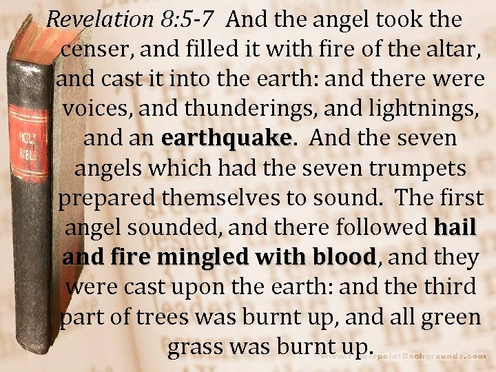 Revelation 8: 5 -7 And the angel took the censer, and filled it with