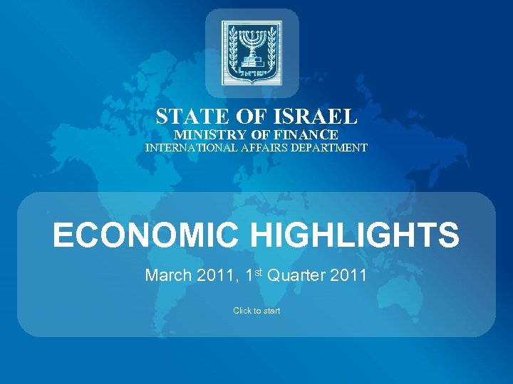 STATE OF ISRAEL MINISTRY OF FINANCE INTERNATIONAL AFFAIRS DEPARTMENT ECONOMIC HIGHLIGHTS March 2011, 1