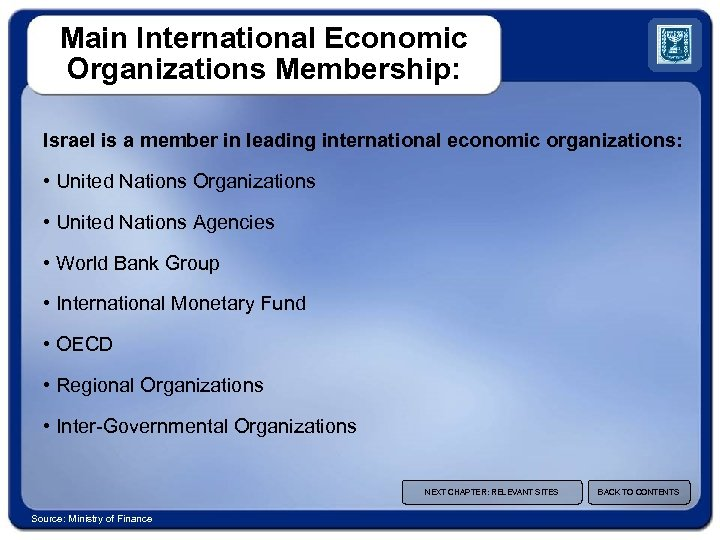 Main International Economic Organizations Membership: Israel is a member in leading international economic organizations: