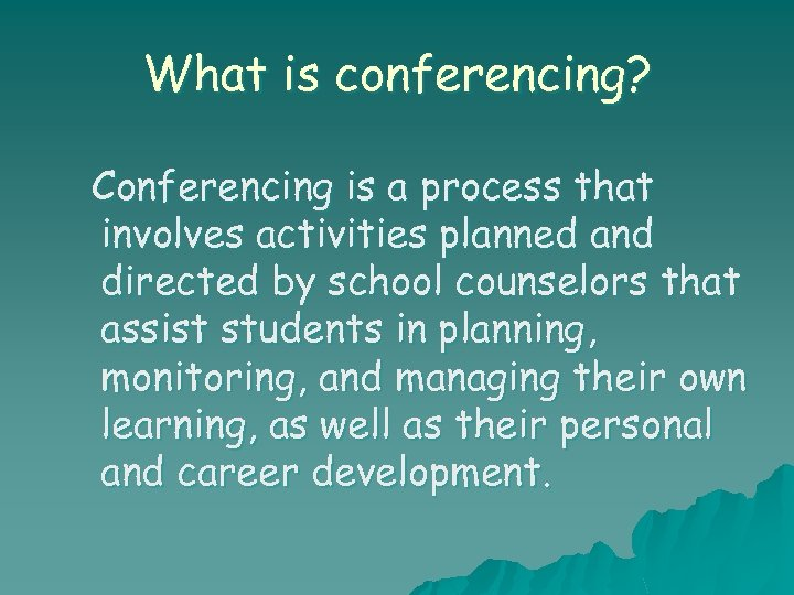 What is conferencing? Conferencing is a process that involves activities planned and directed by