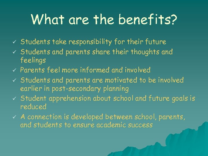 What are the benefits? ü ü ü Students take responsibility for their future Students
